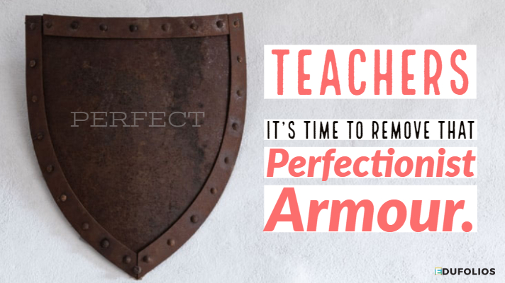 Teachers, It's time to take off your perfectionist armour Edufolios
