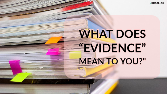 What does evidence mean to you?