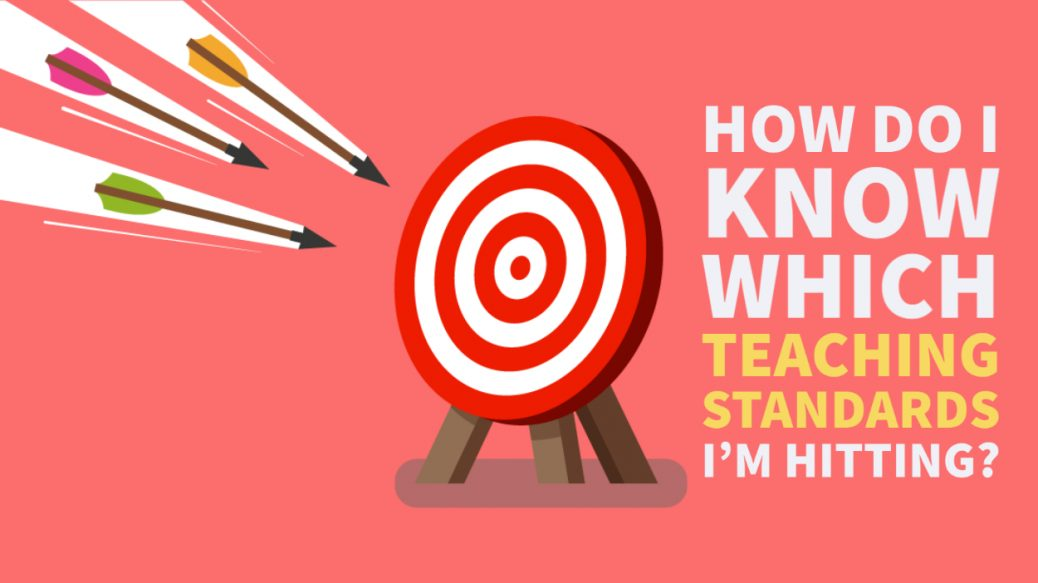 Image of a target How do I know which teaching standards I'm hitting?