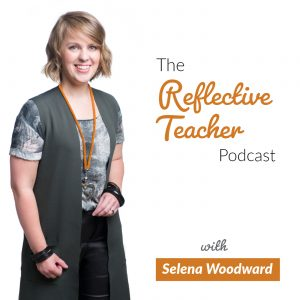 The Reflective Teacher Podcast with Selena Woodward